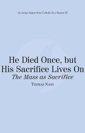 He Died Once, but His Sacrifice Lives On: The Mass as Sacrifice: Catholic for a Reason III