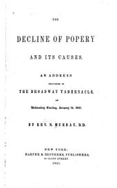 The Decline of Popery and Its Causes: An Address Delivered in the Broadway Tabernacle, on Wednesday Evening, January 15, 1851