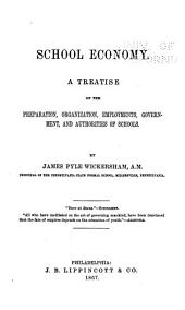 School Economy: A Treatise on the Preparation, Organization, Employments, Government and Authorities of Schools