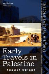 Early Travels in Palestine: Comprising the Narratives of Arculf, Willibald, Bernard, Saewulf, Sigurd, Benjamin of Tudela, John Maundeville, de la Brocquiere, and Maundrell