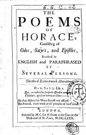 The Poems of Horace, Consisting of Odes, Satyrs, and Epistles. Rentred in English and Paraphrased by Several Persons