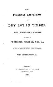 On the Practical Prevention of Dry Rot in Timber ... with Observations (etc.)
