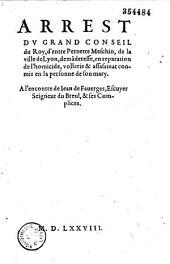 Arrest du Grand Conseil du Roy, d'entre Pernette Meschin, de la ville de Lyon, demanderesse, en réparation de l'homicide, vollerie et assassinat commis en la personne de son mary [Jean Priere], à l'encontre de Iean de Fauerges, escuyer, seigneur du Breul, et ses complices [29 juillet 1578. Signé Thielement]