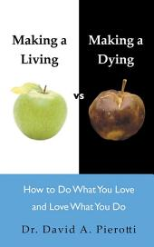 Making a Living vs Making a Dying: How To Do What You Love and Love What You Do