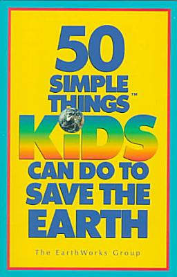 50 Simple Things Kids Can Do to Save the Earth PDF