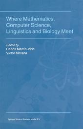 Where Mathematics, Computer Science, Linguistics and Biology Meet: Essays in honour of Gheorghe Păun