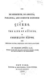 The De senectute, De amicitia, Paradoxa, and Somnium Scipionis of Cicero, and The life of Atticus