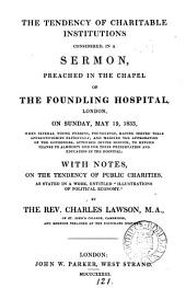 The tendency of charitable institutions considered, a sermon. With notes on a work [by H. Martineau] entitled, 'Illustrations of political economy'.