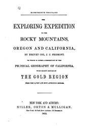 The Exploring Expedition to the Rocky Mountains, Oregon and California: To which is Added a Description of the Physical Geography of California, with Recent Notices of the Gold Region from the Latest and Most Authentic Sources