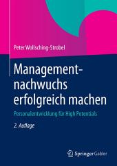 Managementnachwuchs erfolgreich machen: Personalentwicklung für High Potentials, Ausgabe 2