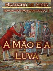 A Mão e a Luva [Ilustrado, Notas, Índice Ativo, Com Biografia, Críticas, Análises, Resumo e Estudos] - Romances Machadianos Vol. II: Romance
