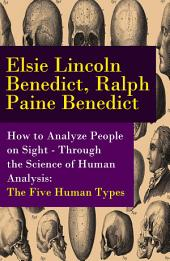 How to Analyze People on Sight - Through the Science of Human Analysis: The Five Human Types