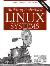 Building Embedded Linux Systems: Concepts, Techniques, Tricks, and Traps, Edition 2