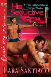 His Seductive Spy [The Double Recall 2]