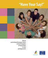 Have Your Say!: Manual on the Revised European Charter on the Participation of Young People in Local and Regional Life (New Edition)