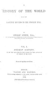A History of the World from the Earliest Records to the Present Time: Volume 1