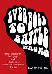"""""""Ever Bold to Battle Wrong"""": Black Liberation Pedagogy and Reflections on American Transitional Justice"""
