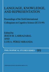 Language, Knowledge, and Representation: Proceedings of the Sixth International Colloquium on Cognitive Science (ICCS-99)