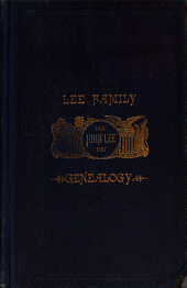 """John Lee of Farmington, Hartford Co., Conn. and His Descendants, 1634-1900: Containing Over 4,000 Names ; with Much Miscellaneous History of the Family, Brief Notes of Other Lee Families of New England, Biographical Notices, Valuable Data Collected by William Wallace Lee, Military Records, to which is Added a """"roll of Honor,"""" of Two Hundred who Have Served in the Various Wars of the Country"""