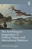The Anti Pelagian Imagination in Political Theory and International Relations PDF