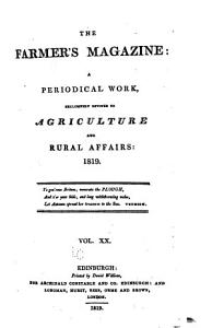 THE FARMER S MAGAZINE  A PERIODICAL WORK  EXCLUSIVELY DEVOTED TO AGRICULTURE AND RURAL AFFAIRS  1819  PDF