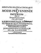 Disp. polit. circularis de modis perveniendi ad imperium