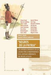 """""""Negros de la patria"""": Los afrodescendientes en las luchas por la independencia en el antiguo Virreinato del Río de la Plata"""