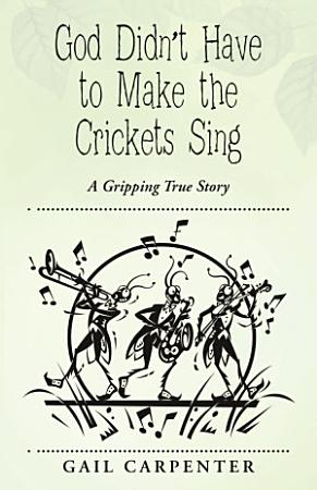 God Didn t Have to Make the Crickets Sing PDF