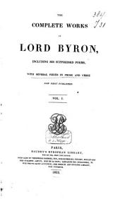 The Complete Works of Lord Byron Including His Suppressed Poems and Others Never Before Published: Volume 1