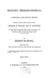 Tractatus Theologico-politicus: A Theological and Political Treatise, Showing Under a Series of Heads that Freedom of Thought and of Discussion May Not Only be Granted with Safety to Religion and the Peace of the State, But Cannot be Denied Without Danger to Both the Public Peace and True Piety