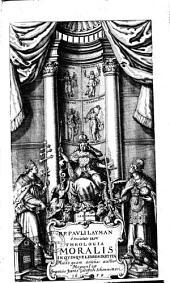 Pauli Layman ... Theologia moralis: in quinque libros partita