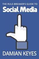 The Rule Breaker s Guide to Social Media
