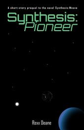 Synthesis:Pioneer: A short-story prequel to the novel Synthesis:Weave