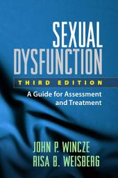Sexual Dysfunction, Third Edition: A Guide for Assessment and Treatment, Edition 3