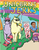 Unicorns Are Jerks Coloring And Activity Book