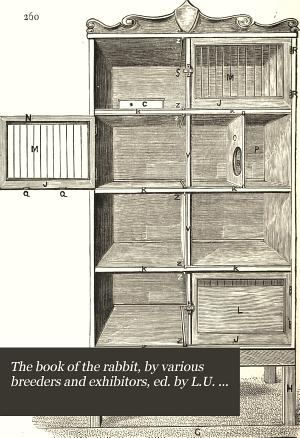 The book of the rabbit  by various breeders and exhibitors  ed  by L U  Gill
