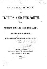 A Guide-book of Florida and the South,, for Tourists, Invalids, and Emigrants ...