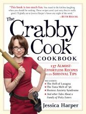 The Crabby Cook Cookbook: 135 Almost-effortless Recipes Plus Survival Tips