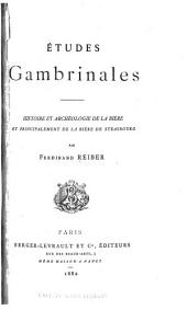 Etudes gambrinales: histoire et archéologie de la bière et principalement de la bière de Strasbourg