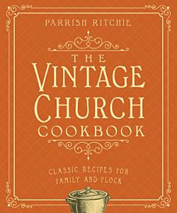 The Vintage Church Cookbook  Classic Recipes for Family and Flock Book