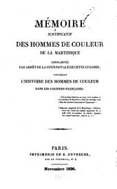Mémoire justificatif des hommes de couleur de la Martinique condamnés par arrêt de la Cour royale de cette colonie: contenant l'histoire des hommes de couleur dans les colonies françaises