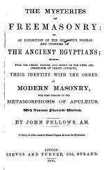 The Mysteries of Freemasonry; Or, an Exposition of the Religious Dogmas and Customs of the Ancient Egyptians, Showing ... Their Identity with the Order of Modern Masonry, with Some Remarks on the Metamorphosis of Apuleius