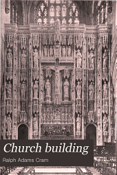 Church Building: A Study of the Principles of Architecture in Their Relation to the Church