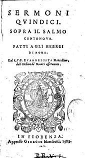 Sermoni quindici. Sopra il salmo centonoue. Fatti a gli Hebrei di Roma. Dal r. p. f. Euangelista Marcellino dell'ordine de' minori osseruanti