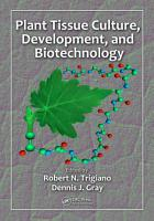 Plant Tissue Culture  Development  and Biotechnology PDF