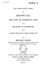 The Anglo-Saxon Poems of Beowulf, The Scôp Or Gleeman's Tale, and The Fight at Finnesburg