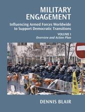 Military Engagement: Influencing Armed Forces Worldwide to Support Democratic Transitions, Volume 1