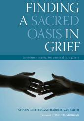 Finding a Sacred Oasis in Grief: A Resource Manual for Pastoral Care Givers
