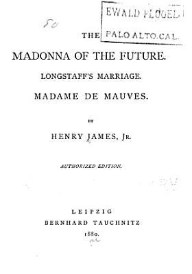 The Madonna of the Future  Longstaff s Marriage  Madame de Mauves