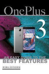 One Plus 3: An Easy Guide to the Best features
